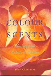 Colour Scents: Healing with Colour and Aroma