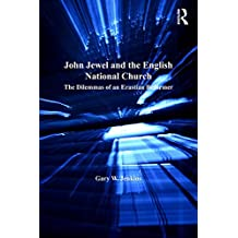 John Jewel and the English National Church: The Dilemmas of an Erastian Reformer (St. Andrew's Studies in Reformation History)