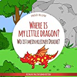 Where Is My Little Dragon? - Wo ist mein kleiner Drachen?: English German Bilingual Children's Picture Book (Where is...? 2) (English Edition)