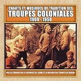 Chants et musiques de tradition des troupes coloniales 1900-1958 - Musique Militaire