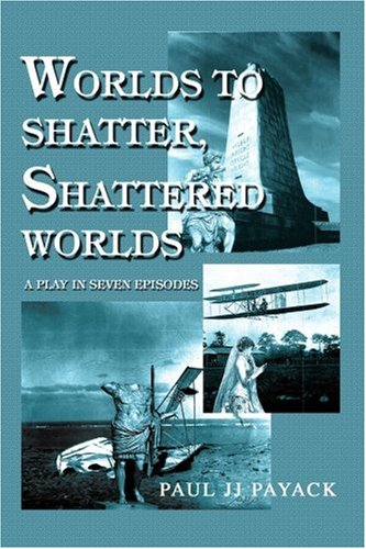 Worlds to Shatter, Shattered Worlds: A Play in Seven Episodes