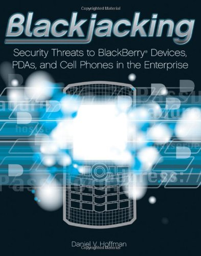 Blackjacking: Security Threats to BlackBerry Devices, PDAs, and Cell Phones in the Enterprise Blackberry Wireless Handheld