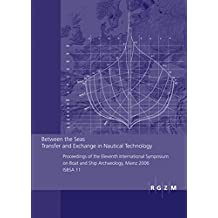 Between the Seas. Transfer and Exchange in Nautical Technology: Proceedings of the Eleventh International Sympsoum on Boat and Ship Archaeology, Mainz Zentralmuseum - Tagungen