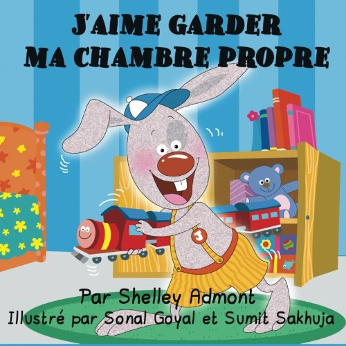 J'aime garder  ma chambre propre - I Love to Keep My Room Clean: French Edition