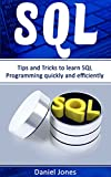 SQL: Tips and Tricks to Learn SQL Programming quickly and efficiently(SQL Development, SQL Programming, Learn SQL Fast, Programming Book-2)