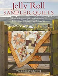 Jelly Roll Sampler Quilts: 10 Stunning Sampler Quilts to Make from over 50 Patchwork Blocks