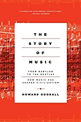 The Story of Music: From Babylon to the Beatles: How Music Has Shaped Civilization by Howard Goodall (2015-01-15)