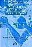 Hauts-lieux Cosmo-telluriques : Leurs énergies subtiles méconnues