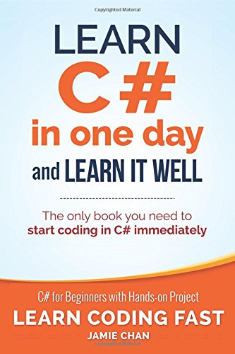 Learn C# in One Day and Learn It Well: C# for Beginners with Hands-on Project: Volume 3 (Learn Coding Fast with Hands-On Project)