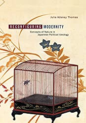 Reconfiguring Modernity: Concepts of Nature in Japanese Political Ideology (Twentieth-century Japan: The Emergence of a World Power)