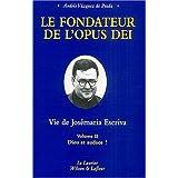 Le fondateur de l'Opus Dei : Vie de Josémaria Escriva : Tome 2, Dieu et audace