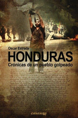 Honduras, crónicas de un pueblo golpeado por Oscar Estrada