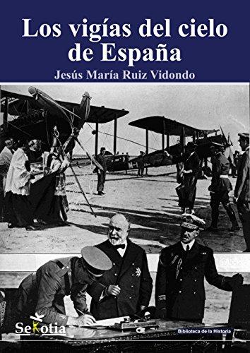 Los vigías del cielo: Historia de la aviación española
