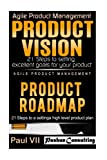Agile Product Management: Product Vision 21 Steps to setting excellent goals & Product Roadmap 21 Steps to setting a high level product plan (scrum. development, agile software development)