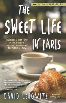 The Sweet Life in Paris: par [Lebovitz, David]