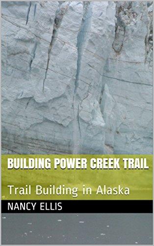 building-power-creek-trail-trail-building-in-alaska-english-edition