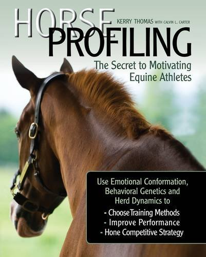 Horse Profiling: The Secret to Motivating Equine Athletes Using Emotional Conformation, Behavioural Genetics and Herd Dynamics to Choose Training ... Performance and Hone Competitive Strategy by Kerry Thomas (2012-05-31)