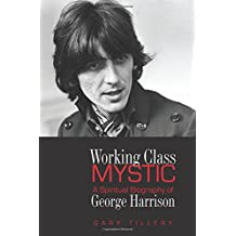 Working Class Mystic: A Spiritual Biography of George Harrison (For Beginners)
