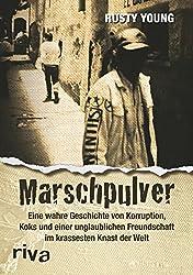 Marschpulver: Eine wahre Geschichte von Korruption, Koks und einer unglaublichen Freundschaft im krassesten Knast der Welt