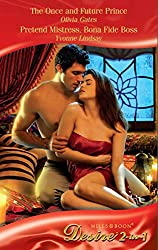 The Once and Future Prince / Pretend Mistress, Bona Fide Boss: The Once and Future Prince / Pretend Mistress, Bona Fide Boss (Mills & Boon Desire) (The Castaldini Crown, Book 1)