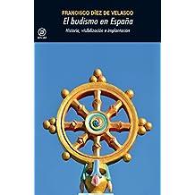 EL BUDISMO EN ESPAÑA. Historia, visibilización e implantación (Universitaria)