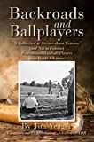 Backroads and Ballplayers: A Collection of Stories about Famous (and Not So Famous) Professional Baseball Players from Rural Arkansas (English Edition)