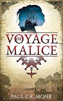 Voyage of Malice (The Huguenot Connection Book 2) by [Monk, Paul C.R.]