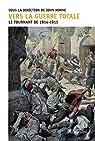 Vers la guerre totale - Le tournant de 1914 1915 par Horne