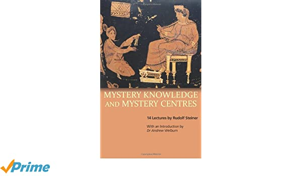 Mystery Knowledge and Mystery Centres: 14 Lectures by Rudolf Steiner