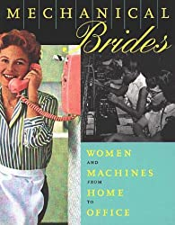 Mechanical Brides: Women and Machines from Home to Office