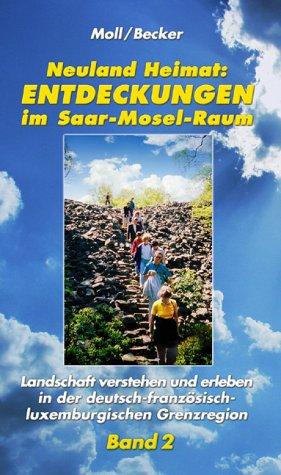 neuland-heimat-entdeckungen-im-saar-mosel-raum-bd-2-landschaft-verstehen-und-erleben-in-der-deutsch-