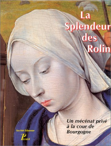 La splendeur des Rolin. Un mécénat privé à la cour de Bourgogne
