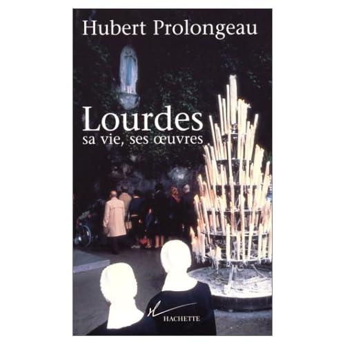 Lourdes : sa vie, ses oeuvres