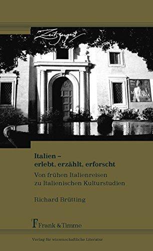 Italien – erlebt, erzählt, erforscht: Von frühen Italienreisen zu Italienischen Kulturstudien (ZeitZeugnis / Vitale Historiographien aus den Wissenschaften)