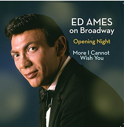 Ed Ames on Broadway: Opening Night / More I Cannot Wish You by Ed Ames (Ames-cds Ed)