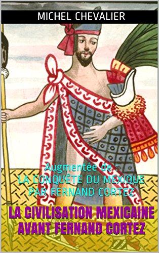 Livres gratuits LA CIVILISATION MEXICAINE AVANT FERNAND CORTEZ: Augmentée de : LA CONQUÊTE DU MEXIQUE PAR FERNAND CORTEZ pdf epub
