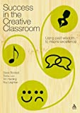 Success in the Creative Classroom: Using Enjoyment to Promote Excellence by Stephen Bowkett (2007-03-14)
