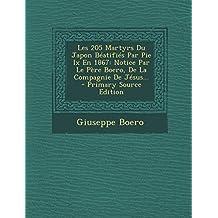 Les 205 Martyrs Du Japon Beatifies Par Pie IX En 1867: Notice Par Le Pere Boero, de La Compagnie de Jesus...