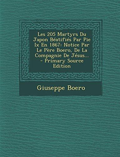 Les 205 Martyrs Du Japon Béatifiés Par Pie Ix En 1867: Notice Par Le Père Boero, De La Compagnie De Jésus...