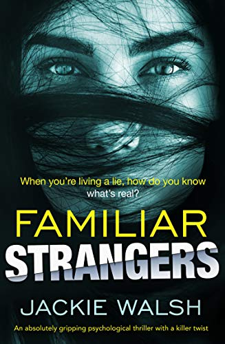 Familiar Strangers: An absolutely gripping psychological thriller with a killer twist by [Walsh, Jackie]
