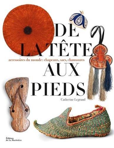 De la tte aux pieds - Accessoires du monde : chapeaux, sacs, chaussures