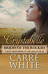 Crystabelle: A Mail Order Bride on the Oregon Trail (Brides of the Rockies) (Volume 6) by Carr?? White (2015-12-23)
