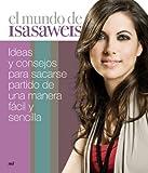 El mundo de Isasaweis: Ideas y consejos para sacarse partido de una manera fácil y sencilla (MR...