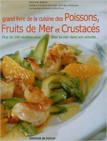 Grand livre de la Cuisine des poissons, fruits de mer et crustacés de Vincent Allard ( 7 septembre 2005 ) par Vincent Allard