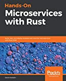 Hands-On Microservices with Rust: Build, test, and deploy scalable and reactive microservices with Rust 2018 (English Edition)