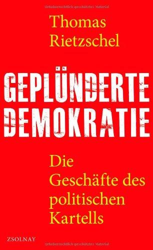 Buchseite und Rezensionen zu 'Geplünderte Demokratie: Die Geschäfte des politischen Kartells' von Thomas Rietzschel