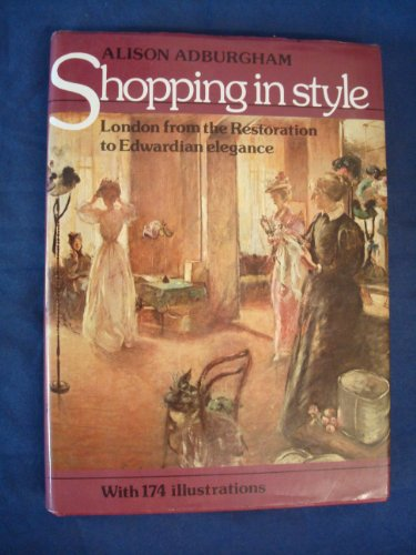 Shopping in Style: London from the Restoration to Edwardian Elegance