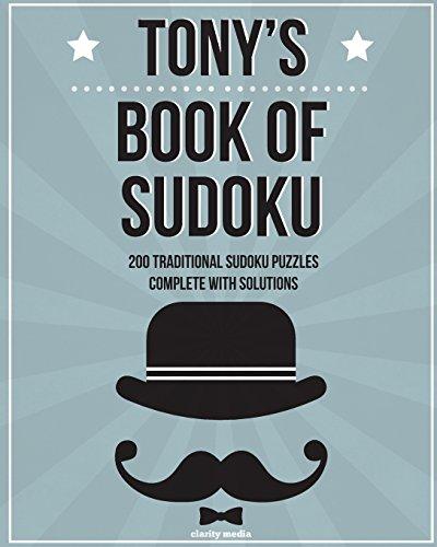 Tony's Book Of Sudoku: 200 traditional sudoku puzzles in easy, medium & hard