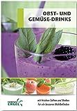 Obst und Gemüsedrinks Rezepte geeignet für den Thermomix: mit frischen Säften und Shakes für ein besseres Wohlbefinden