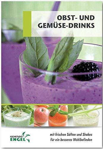 Obst und Gemüsedrinks Rezepte geeignet für den Thermomix: mit frischen Säften und Shakes für ein besseres Wohlbefinden -